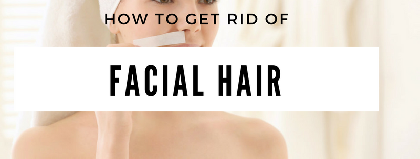learn how to get rid of facial hair